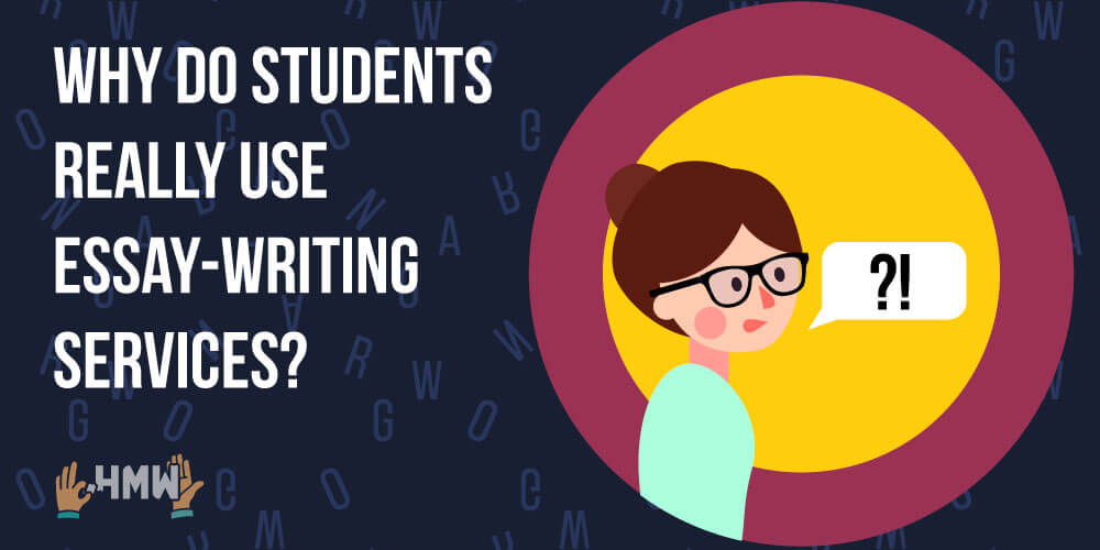 Why Do Students Really Use Essay-Writing Services?