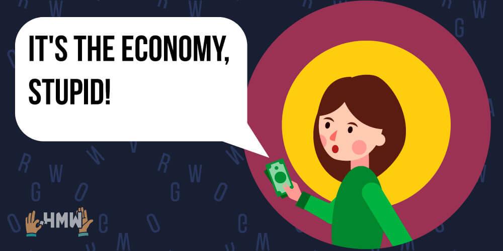 It's the Economy, Stupid!