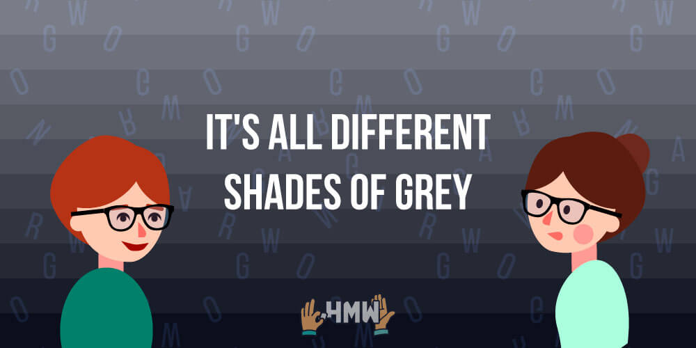 It's all Different Shades of Grey