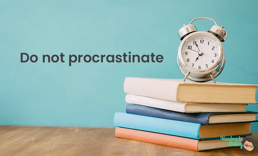 Do not procrastinate